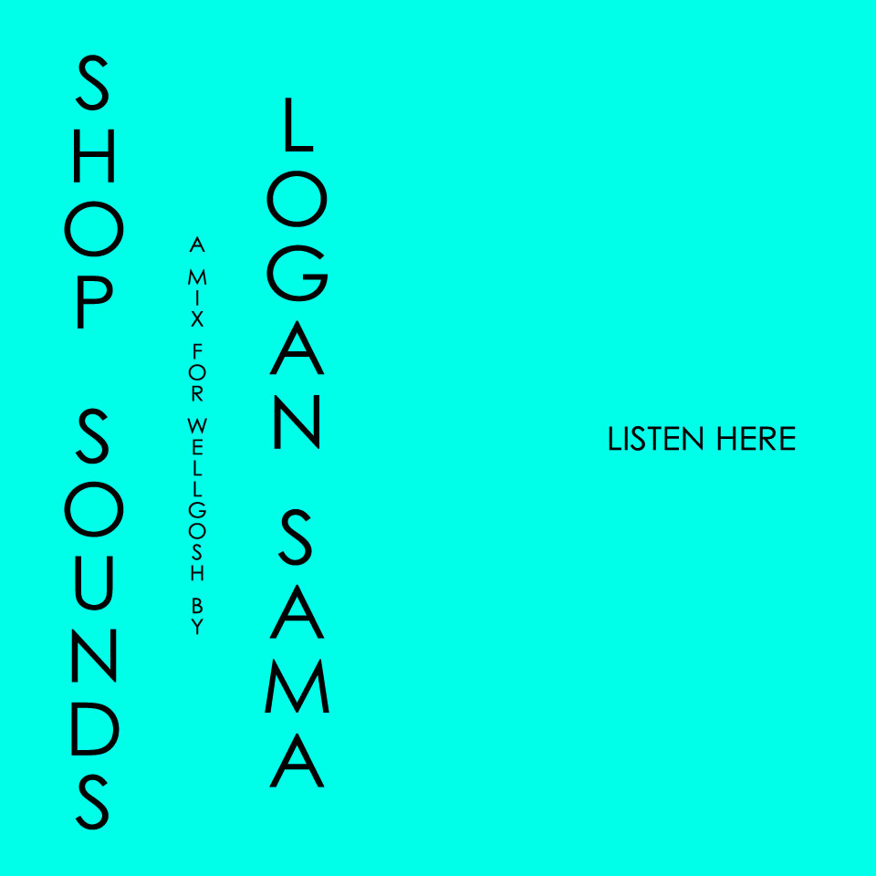 shop sounds, a mix for wellgosh by logan sama